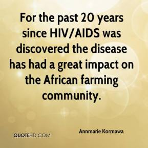 Annmarie Kormawa - For the past 20 years since HIV/AIDS was discovered the disease has had a great impact on the African farming community.
