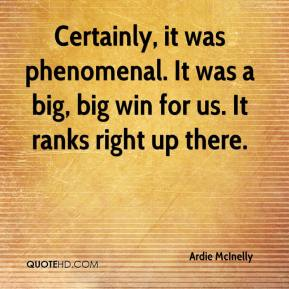 Ardie McInelly - Certainly, it was phenomenal. It was a big, big win for us. It ranks right up there.