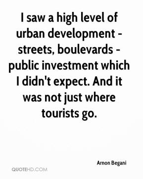 I saw a high level of urban development - streets, boulevards - public investment which I didn't expect. And it was not just where tourists go.