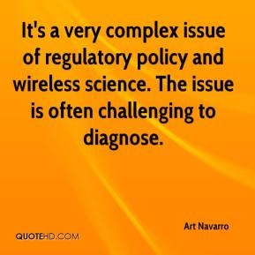 Art Navarro - It's a very complex issue of regulatory policy and wireless science. The issue is often challenging to diagnose.