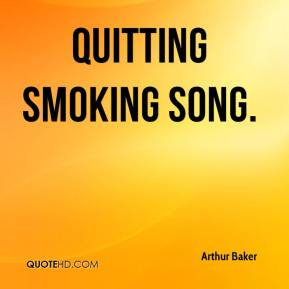 Arthur Baker - Quitting Smoking Song.