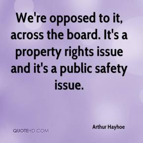 Arthur Hayhoe - We're opposed to it, across the board. It's a property rights issue and it's a public safety issue.
