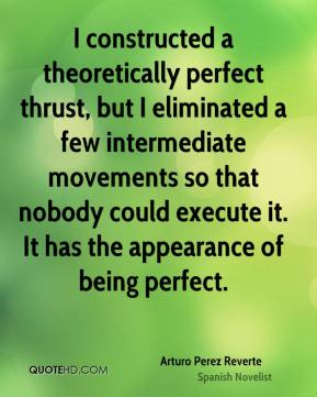 I constructed a theoretically perfect thrust, but I eliminated a few intermediate movements so that nobody could execute it. It has the appearance of being perfect.