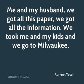 Asmeret Yosef - Me and my husband, we got all this paper, we got all the information. We took me and my kids and we go to Milwaukee.