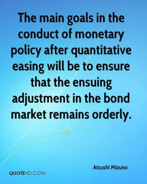 The main goals in the conduct of monetary policy after quantitative easing will be to ensure that the ensuing adjustment in the bond market remains orderly.
