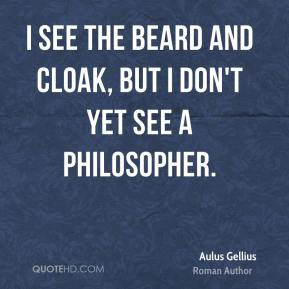 Aulus Gellius - I see the beard and cloak, but I don't yet see a philosopher.