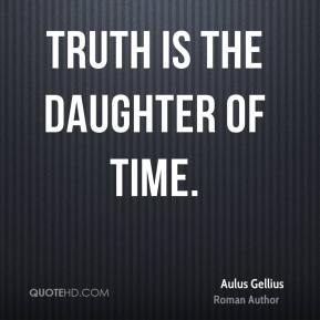 Truth is the daughter of time.