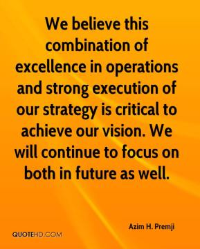 Azim H. Premji - We believe this combination of excellence in operations and strong execution of our strategy is critical to achieve our vision. We will continue to focus on both in future as well.