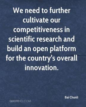 Bai Chunli - We need to further cultivate our competitiveness in scientific research and build an open platform for the country's overall innovation.