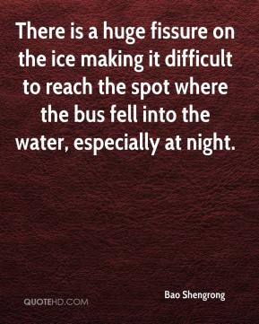 Bao Shengrong - There is a huge fissure on the ice making it difficult to reach the spot where the bus fell into the water, especially at night.