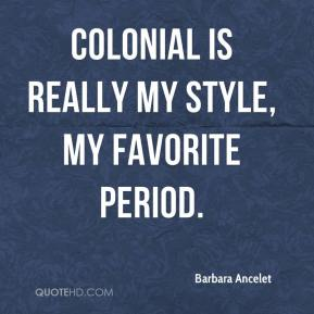 Barbara Ancelet - Colonial is really my style, my favorite period.