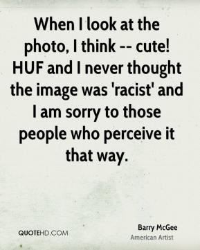 When I look at the photo, I think -- cute! HUF and I never thought the image was 'racist' and I am sorry to those people who perceive it that way.