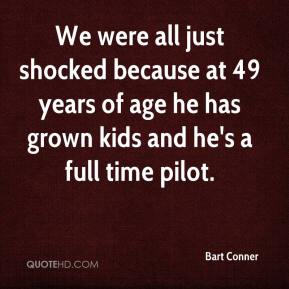 Bart Conner - We were all just shocked because at 49 years of age he has grown kids and he's a full time pilot.