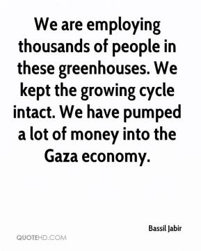 Bassil Jabir - We are employing thousands of people in these greenhouses. We kept the growing cycle intact. We have pumped a lot of money into the Gaza economy.