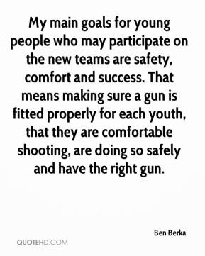 My main goals for young people who may participate on the new teams are safety, comfort and success. That means making sure a gun is fitted properly for each youth, that they are comfortable shooting, are doing so safely and have the right gun.