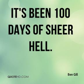 It's been 100 days of sheer hell.