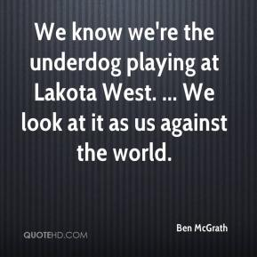 Ben McGrath - We know we're the underdog playing at Lakota West. ... We look at it as us against the world.