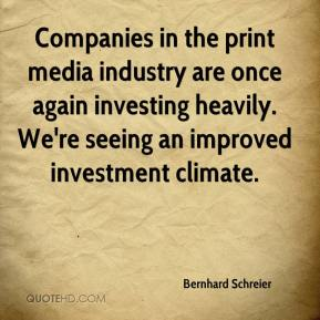 Bernhard Schreier - Companies in the print media industry are once again investing heavily. We're seeing an improved investment climate.
