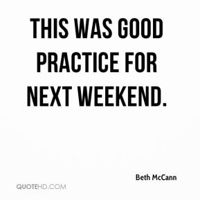 Beth McCann - This was good practice for next weekend.