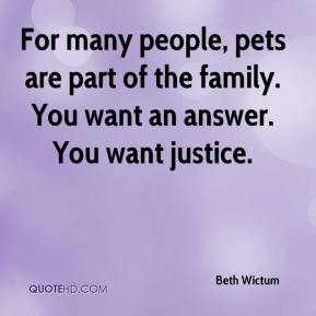 Beth Wictum - For many people, pets are part of the family. You want an answer. You want justice.