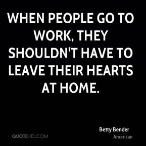 When people go to work, they shouldn't have to leave their hearts at home.