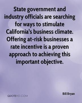Bill Bryan - State government and industry officials are searching for ways to stimulate California's business climate. Offering at-risk businesses a rate incentive is a proven approach to achieving this important objective.