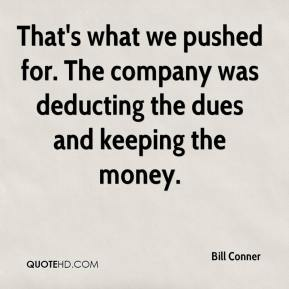 Bill Conner - That's what we pushed for. The company was deducting the dues and keeping the money.