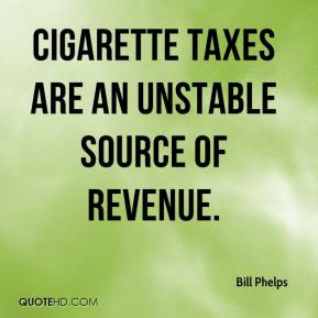 Bill Phelps - Cigarette taxes are an unstable source of revenue.