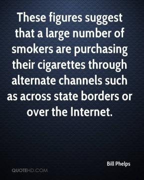 Bill Phelps - These figures suggest that a large number of smokers are purchasing their cigarettes through alternate channels such as across state borders or over the Internet.