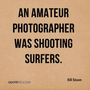 Bill Sisson - An amateur photographer was shooting surfers.