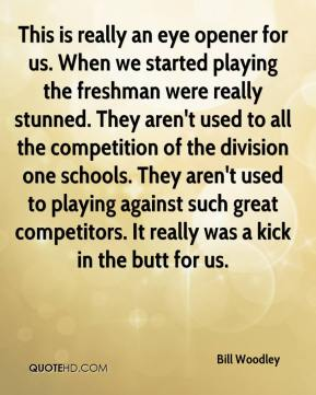 Bill Woodley - This is really an eye opener for us. When we started playing the freshman were really stunned. They aren't used to all the competition of the division one schools. They aren't used to playing against such great competitors. It really was a kick in the butt for us.