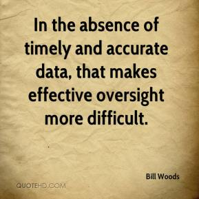 Bill Woods - In the absence of timely and accurate data, that makes effective oversight more difficult.