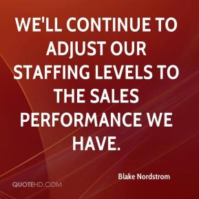 Blake Nordstrom - We'll continue to adjust our staffing levels to the sales performance we have.