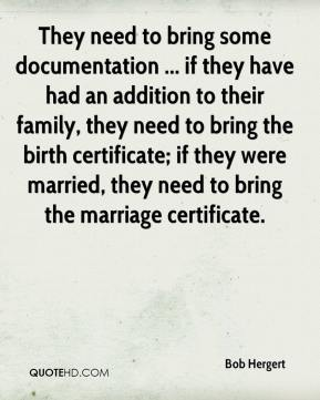 Bob Hergert - They need to bring some documentation ... if they have had an addition to their family, they need to bring the birth certificate; if they were married, they need to bring the marriage certificate.