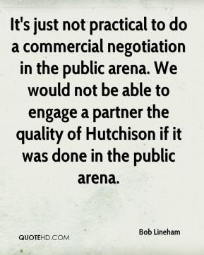 Bob Lineham - It's just not practical to do a commercial negotiation in the public arena. We would not be able to engage a partner the quality of Hutchison if it was done in the public arena.