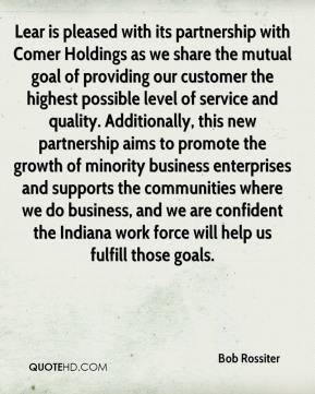 Bob Rossiter - Lear is pleased with its partnership with Comer Holdings as we share the mutual goal of providing our customer the highest possible level of service and quality. Additionally, this new partnership aims to promote the growth of minority business enterprises and supports the communities where we do business, and we are confident the Indiana work force will help us fulfill those goals.