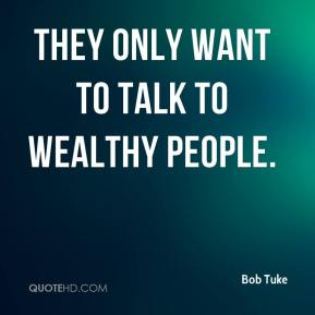 They only want to talk to wealthy people.