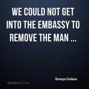 Bonaya Godana - We could not get into the embassy to remove the man ...
