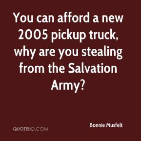 Bonnie Musfelt - You can afford a new 2005 pickup truck, why are you stealing from the Salvation Army?