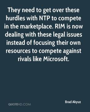 Brad Akyuz - They need to get over these hurdles with NTP to compete in the marketplace. RIM is now dealing with these legal issues instead of focusing their own resources to compete against rivals like Microsoft.