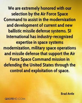 Brad Antle - We are extremely honored with our selection by the Air Force Space Command to assist in the modernization and development of current and new ballistic missile defense systems. SI International has industry-recognized expertise in space systems modernization, military space operations and missile defense that support the Air Force Space Command mission in defending the United States through the control and exploitation of space.
