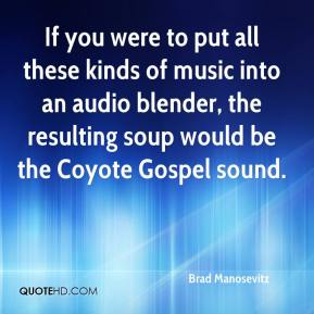 Brad Manosevitz - If you were to put all these kinds of music into an audio blender, the resulting soup would be the Coyote Gospel sound.