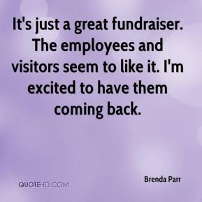 Brenda Parr - It's just a great fundraiser. The employees and visitors seem to like it. I'm excited to have them coming back.