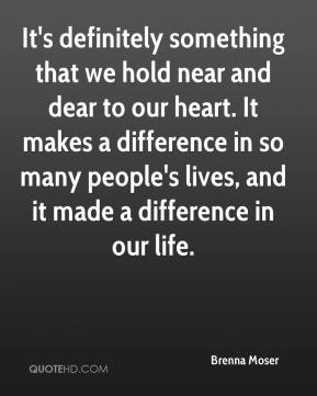 It's definitely something that we hold near and dear to our heart. It makes a difference in so many people's lives, and it made a difference in our life.