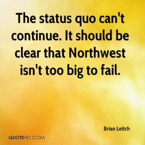 Brian Leitch - The status quo can't continue. It should be clear that Northwest isn't too big to fail.