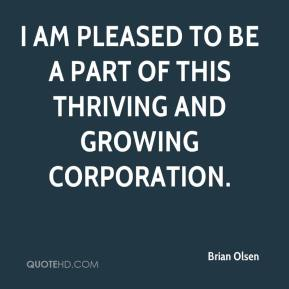 I am pleased to be a part of this thriving and growing corporation.