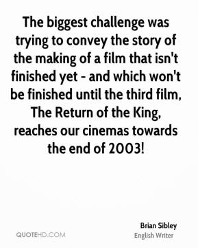 The biggest challenge was trying to convey the story of the making of a film that isn't finished yet - and which won't be finished until the third film, The Return of the King, reaches our cinemas towards the end of 2003!