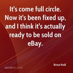Bruce Krall - It's come full circle. Now it's been fixed up, and I think it's actually ready to be sold on eBay.