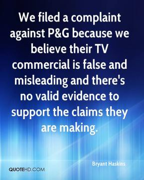 Bryant Haskins - We filed a complaint against P&G because we believe their TV commercial is false and misleading and there's no valid evidence to support the claims they are making.