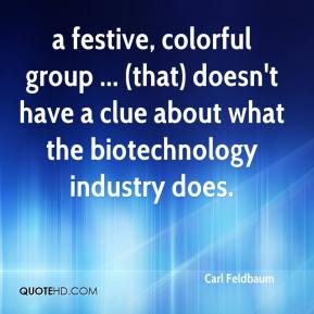 Carl Feldbaum - a festive, colorful group ... (that) doesn't have a clue about what the biotechnology industry does.